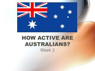 HOW ACTIVE ARE AUSTRALIANS?