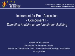 Instrument for Pre - Accession - Component I - Transition Assistance and Institution Building