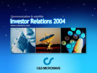About C&S Microwave 이동통신 중계시스템 분야의 선두주자  C&S Microwave 新 성장엔진 위성  DMB 용  Gap-Filler