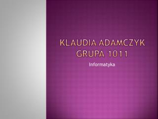 Klaudia  adamczyk grupa 1011