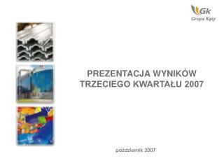 PREZENTACJA WYNIKÓW  TRZECIEGO KWARTAŁU 2007