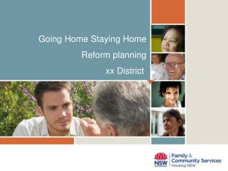 Going Home Staying Home Reform planning  xx District