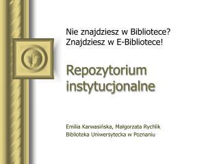 Nie znajdziesz w Bibliotece?  Znajdziesz w E-Bibliotece! Repozytorium instytucjonalne