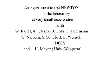 An experiment to test NEWTON          in the laboratory    at very small acceleration