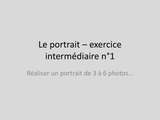 Le portrait � exercice interm�diaire n�1