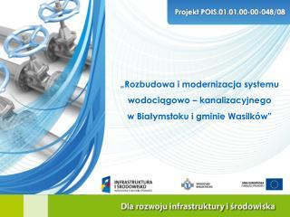 """""""Rozbudowa i modernizacja systemu wodociągowo – kanalizacyjnego w Białymstoku i gminie Wasilków"""""""