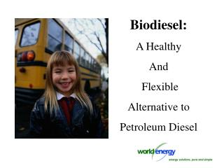 Biodiesel: A Healthy  And  Flexible  Alternative to  Petroleum Diesel