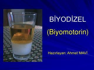 BİYODİZEL (Biyomotorin) Hazırlayan: Ahmet MAVİ