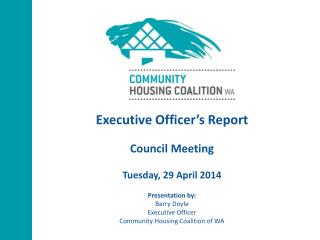 Executive Officer's Report Council Meeting Tuesday, 29 April 2014 Presentation by:  Barry Doyle