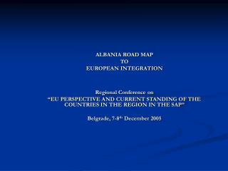 ALBANIA ROAD MAP  TO  EUROPEAN INTEGRATION Regional Conference on