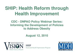 SHIP: Health Reform through  Health Improvement CDC - DNPAO Policy Webinar Series: