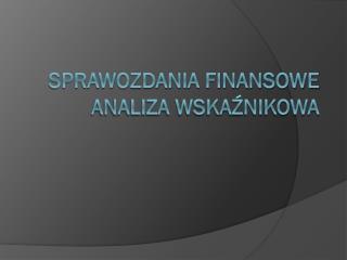 Sprawozdania finansowe Analiza wskaźnikowa