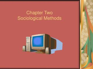 Chapter Two Sociological Methods