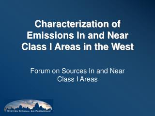 Characterization of Emissions In and Near Class I Areas in the West