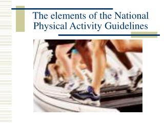 The elements of the National Physical Activity Guidelines