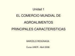 Unidad 1   EL COMERCIO MUNDIAL DE AGROALIMENTOS  PRINCIPALES CARACTERISTICAS