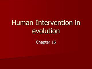 Human Intervention in evolution
