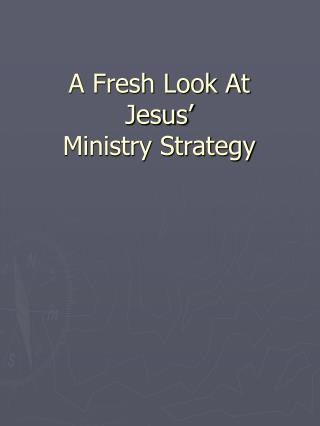 A Fresh Look At Jesus' Ministry Strategy