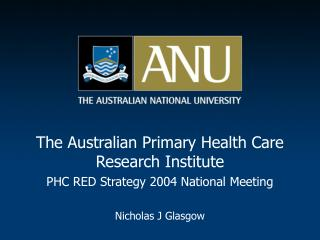 The Australian Primary Health Care Research Institute PHC RED Strategy 2004 National Meeting