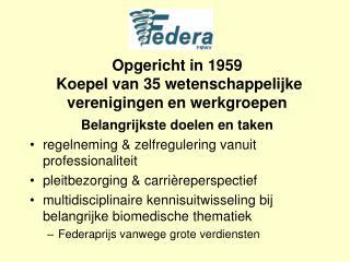 Opgericht in 1959  Koepel van 35 wetenschappelijke verenigingen en werkgroepen