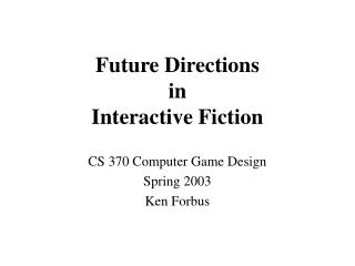 Future Directions  in  Interactive Fiction