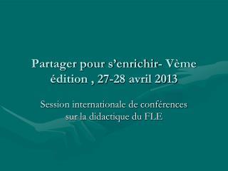 Partager pour s'enrichir- Vème édition , 27-28 avril 2013