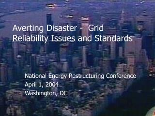 Averting Disaster -  Grid Reliability Issues and Standards
