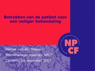 Hannie van der Hoeven Teammanager Kwaliteit NPCF Compriz, 14 november 2007