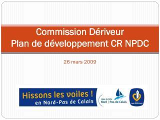 Commission Dériveur Plan de développement CR NPDC 26 mars 2009