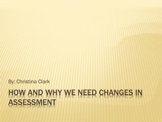 How and why we need changes in assessment