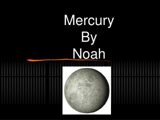 Mercury                  By Noah
