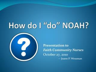"""How do I """"do"""" NOAH?"""