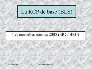 La RCP de base (BLS)