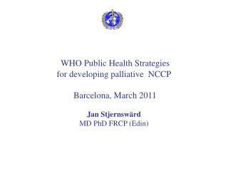 WHO Public Health Strategies for developing palliative  NCCP  Barcelona, March 2011