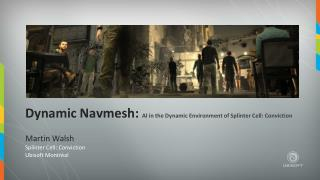 Dynamic Navmesh:  AI in the  Dynamic Environment  of  Splinter Cell : Conviction