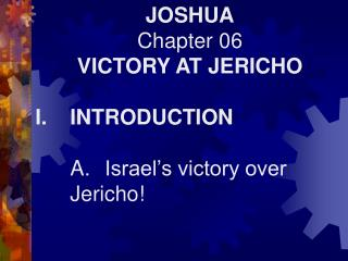 JOSHUA Chapter 06 VICTORY AT JERICHO I.INTRODUCTION A.Israel�s victory over Jericho!
