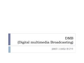 DMB (Digital multimedia Broadcasting)