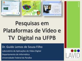 Dr. Guido Lemos de Souza Filho Laboratório de Aplicações de Vídeo Digital