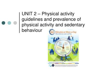UNIT 2 � Physical activity guidelines and prevalence of physical activity and sedentary behaviour