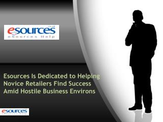 Esources Is Dedicated to Helping Novice Retailers Find Succe