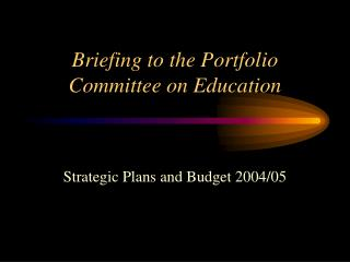 Briefing to the Portfolio Committee on Education