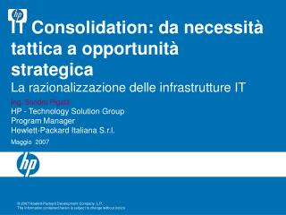 Ing. Sandro Pigatti HP - Technology Solution Group Program Manager Hewlett-Packard Italiana S.r.l.