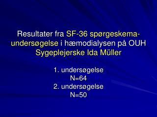 Resultater fra  SF-36 spørgeskema- undersøgelse  i hæmodialysen på  OUH  Sygeplejerske Ida Müller