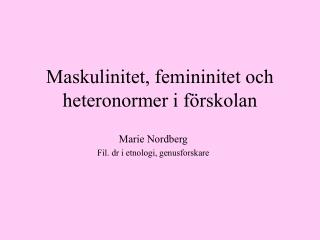 Maskulinitet, femininitet och heteronormer i f rskolan