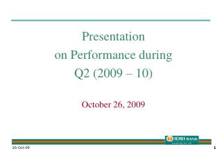 Presentation on Performance during  Q2 (2009 – 10) October 26, 2009