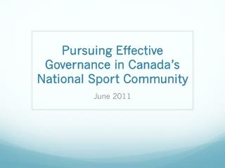 Pursuing Effective Governance in Canada�s National Sport Community June 2011