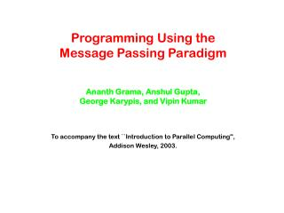 To accompany the text ``Introduction to Parallel Computing'',  Addison Wesley, 2003.