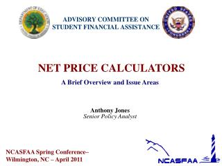 NET PRICE CALCULATORS A Brief Overview and Issue Areas Anthony Jones Senior Policy Analyst