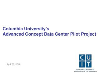 Columbia University s  Advanced Concept Data Center Pilot Project