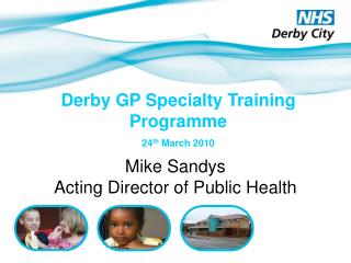 Derby GP Specialty Training Programme 24 th  March 2010